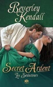 Beverley Kendall - Les séducteurs Tome 3 : Secret ardent.