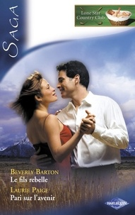 Beverly Barton et Laurie Paige - Le fils rebelle - Pari sur l'avenir (Saga Lone Star Country Club 2).