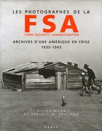 Beverly Brannan et Gilles Mora - Les photographes de la FSA Farm Security Administration - Archives d'une Amérique en crise 1935-1943.