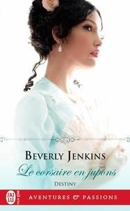 Beverly Jenkins - Destiny Tome 3 : Le corsaire en jupons.