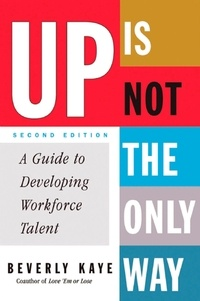 Beverly Kaye - Up Is Not the Only Way - A Guide to Developing Workforce Talent.