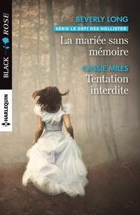 Beverly Long et Cassie Miles - La mariée sans mémoire - Tentation interdite.