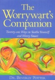 Beverly Potter - The Worrywarts' Companion - Twenty-one ways to soothe yourself and worry smart.