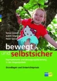 bewegt und selbstsicher - Psychomotorik und Bewegungsförderung in der Eingangsstufe Grundlagen und Unterrichtspraxis.