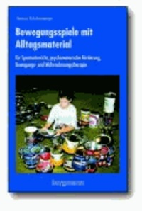 Bewegungsspiele mit Alltagsmaterial - für Sportunterricht, psychomotorische Förderung, Bewegungs- und Wahrnehmungstherapie.