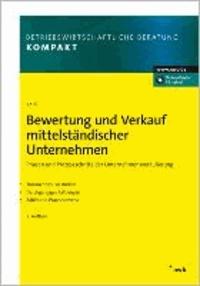 Bewertung und Verkauf mittelständischer Unternehmen - Phasen und Prozessschritte der Unternehmensveräußerung. Transaktions-Fallstudien. Durchgängiges Fallbeispiel. Zahlreiche Praxishinweise..