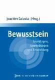 Bewusstsein - Grundlagen, Anwendungen und Entwicklung.