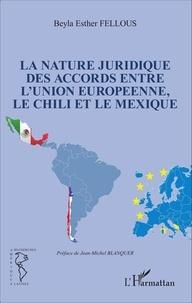 Beyla Esther Fellous - La nature juridique des accords entre l'Union européenne, le Chili et le Mexique.