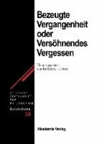 Bezeugte Vergangenheit - Versöhnendes Vergessen - Geschichtstheorie nach Paul Ricoeur.