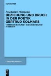 Beziehung und Bruch in der Poetik Gertrud Kolmars - Verborgene deutsch-jüdische Diskurse im Gedicht.