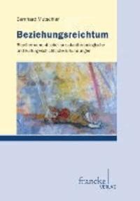 Beziehungsreichtum - Bibelhermeneutische, sozialanthropologische und kulturgeschichtliche Erkundungen.