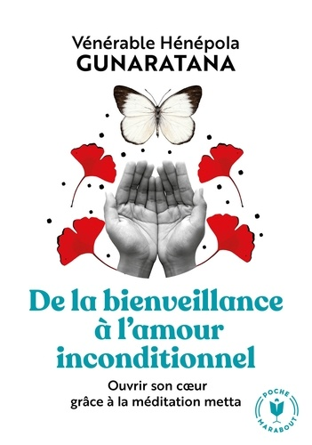 De la bienveillance à l'amour inconditionnel. Ouvrir son coeur grâce à la méditation metta