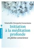 Bhante Henepola Gunaratana - Initiation à la méditation profonde en pleine conscience.