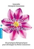 Bhante Henepola Gunaratana - Méditation sur la perception - Dix pratiques thérapeutiques pour développer l'attention.