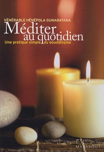 Bhante Henepola Gunaratana - Méditer au quotidien - Une pratique simple du bouddhisme.