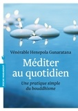 Bhante Henepola Gunaratana - Méditer au quotidien - Une pratique simple du bouddhisme.
