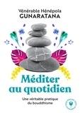 Bhante Henepola Gunaratana - Méditer au quotidien - Une pratique simple du boudhisme.