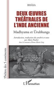 Bhasa - Deux oeuvres théâtrales de l'Inde ancienne - Madhyama et Urubhanga.