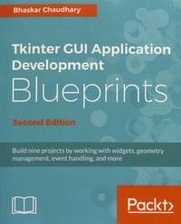 Bhaskar Chaudhary - Tkinter GUI Application Development Blueprints - Build nine projects by working with widgets, geometry management, event handling, and more.
