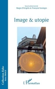 Biagio D'Angelo et François Soulages - Image & utopie.