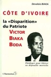 """Biaka - La """"disparition"""" du patriote ivoirien Victor Biaka Boda - Plaidoyer pour libérer sa dépouille mortelle."""