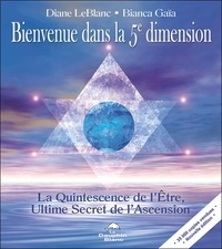 Bianca Gaïa - Bienvenue dans la 5e dimension - La Quintessence de l'Etre, Ultime Secret de l'Ascension.