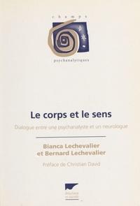 Bianca Lechevalier et Bernard Lechevalier - Le corps et le sens - Dialogue entre une psychanalyste et un neurologue.