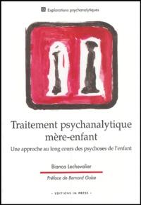 Bianca Lechevalier - Traitement psychanalytique mère-enfant - Une approche au long cours des psychoses de l'enfant.