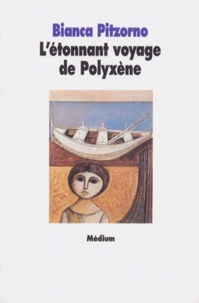 Bianca Pitzorno - L'étonnant voyage de Polyxène.