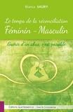 Bianca Saury - Le temps de la réconciliation féminin-masculin - Guérir d'un abus, c'est possible.