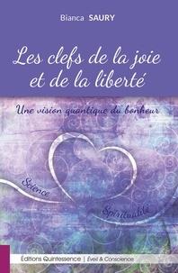 Les clefs de la joie et de la liberté- Une vision quantique du bonheur - Bianca Saury |