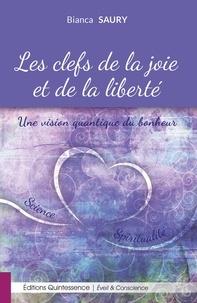 Bianca Saury - Les clefs de la joie et de la liberté - Une vision quantique du bonheur.