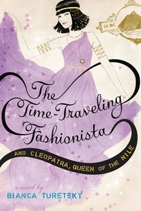 Bianca Turetsky - The Time-Traveling Fashionista and Cleopatra, Queen of the Nile.