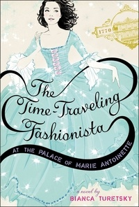Bianca Turetsky - The Time-Traveling Fashionista at the Palace of Marie Antoinette.