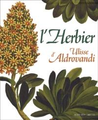 Biancastella Antonino et Andrea Ubrizsy Savoia - L'herbier d'Ulisse Aldrovandi.