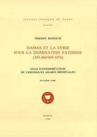 Bianquis Thierry - Damas et la Syrie sous la domination fatimide (359-468/969-1076) T.2.