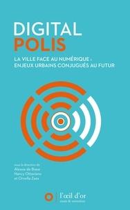 Nancy Ottaviano - Digital Polis La Ville face au numérique - Enjeux urbains conjugués au futur.