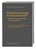 Bibelübersetzung als Wissenschaft - Aktuelle Fragestellungen und Perspektiven; Beiträge zum Forum Bibelübersetzung aus den Jahren 2005 - 2011.