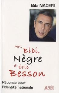 Bibi Naceri - Moi Bibi Nègre d'Eric Besson - Réponse pour l'identité nationale.