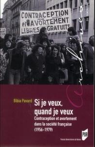 Bibia Pavard et Jean-François Sirinelli - Si je veux, quand je veux - Contraceptionetavortementdanslasociétéfrançaise(1956-1979).