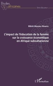 Bibish Masoka Wamtu - L'impact de l'éducation de la femme sur la croissance économique en Afrique subsaharienne.
