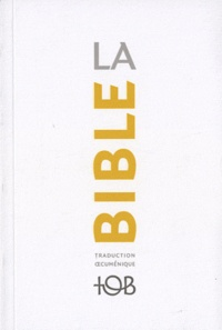 Bibli'O - La Bible TOB - Traduction oecuménique avec introductions, notes essentielles, glossaire.