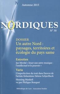 Annelie Jarl Ireman et Yohann Aucante - Nordiques N° 30, Automne 2015 : Un autre Nord : paysages, territoires et écologie du pays same.