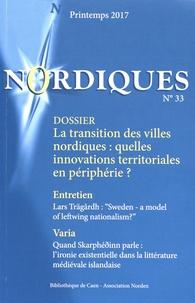 Nicolas Escach et Annelie Jarl Ireman - Nordiques N° 33, printemps 201 : La transition des villes nordiques : quelles innovations territoriales en périphérie ?.
