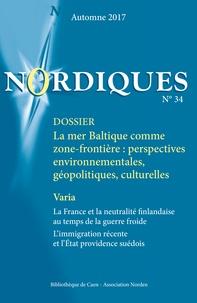 Philippe Blanc et Maurice Carrez - Nordiques N° 34, automne 2017 : La mer Baltique comme zone-frontière : perspectives environnementales, géopolitiques, culturelles..