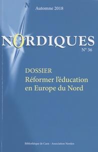 Yohann Aucante et Nicolas Escach - Nordiques N° 36, automne 2018 : Réformer l'éducation en Europe du Nord.