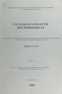 Bibliothèque nationale et univ - Catalogue collectif des périodiques de sciences humaines, économiques, juridiques, politiques et sociales conservés dans les bibliothèques de la Région Alsace.