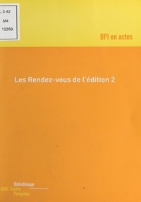 Bibliothèque publique d'inform et Bertrand Legendre - Les rendez-vous de l'édition 2. - Actes du cycle de débats et entretiens.
