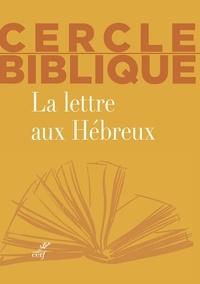Biblique Cercle et Chantal Reynier - La lettre aux Hébreux.