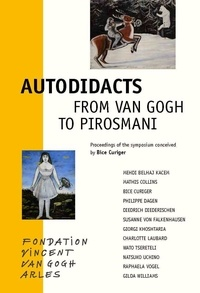 Bice Curiger et Mehdi Belhaj Kacem - Autodidacts - From Van Gogh to Pirosmani.
